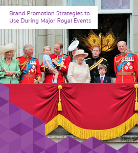 Brand Promotion Strategies to Use During Major Royal Events